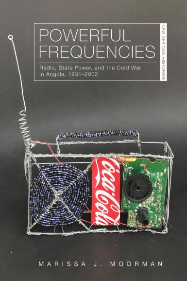 """Cover of the book, """"Powerful Frequencies: Radio, State Power, and the Cold War in Angola, 1931-2002,"""" by Marissa J. Moorman."""