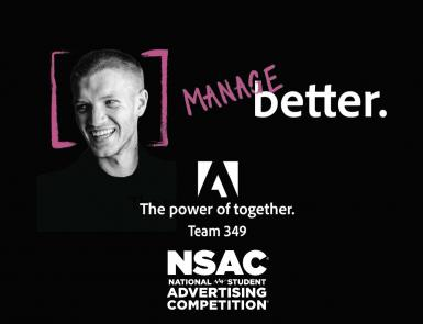 A man's headshot. Text: Manage better. The power of together. Team 349. NSAC National Student Advertising Competition.