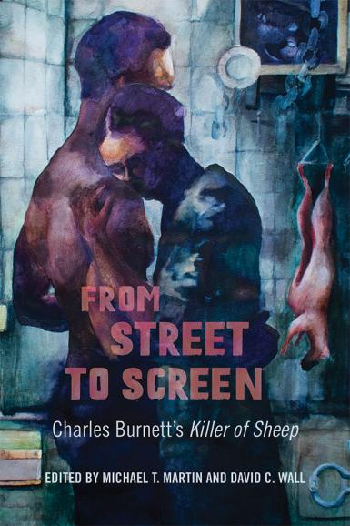 "The cover of ""From Street to Screen: Charles Burnett's Killer of Sheep."" Edited by Michael T. Martin and David C. Wall."