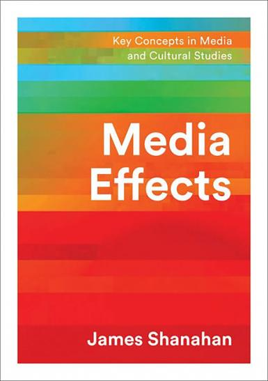 Media Effects: Key Concepts in Media and Cultural Studies. James Shanahan.