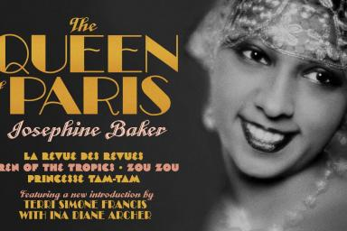 Movie poster. On the right is a headshot of Josephine Baker. Text on the left reads: The Queen of Paris. Josephine Baker. La Revue Des Revues. Siren of the Tropics. Zou Zou. Princesse Tam-Tam. Featuring a new introduction by Terri Simone Francis with Ina Diane Archer.