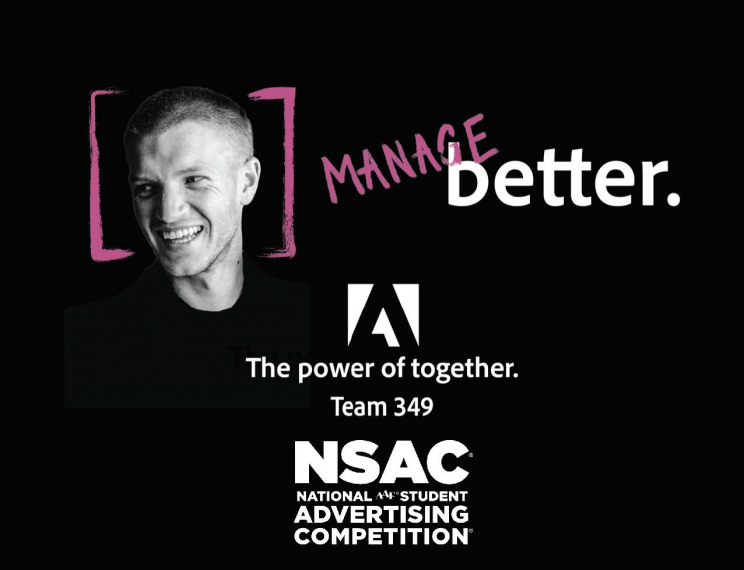 A man's headshot. Text says: Manage better. The power of together. Team 349. NSAC National Student Advertising Competition